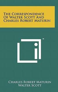 The Correspondence of Walter Scott and Charles Robert Maturin