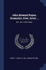 John Howard Payne, Dramatist, Poet, Actor ...