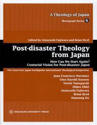 POST-DISASTER THEOLOGY FROM JAPAN HOW CAN WE START AGAIN? CENTURIAL VISION FOR POST-DISASTER JAPAN THE GREAT EAST JAPAN EARTHQUA