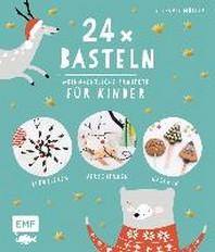 24 x Basteln - Weihnachtliche Projekte fuer Kinder