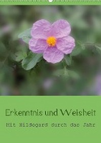 Erkenntnis und Weisheit - Hildegard von Bingen (Wandkalender 2021 DIN A2 hoch)