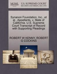 Synanon Foundation, Inc., et al., Appellants, V. State of California. U.S. Supreme Court Transcript of Record with Supporting Pleadings