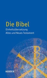 Die Bibel - Einheitsuebersetzung  Altes und Neues Testament