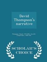 David Thompson's Narrative - Scholar's Choice Edition