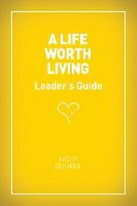 A Life Worth Living Leaders' Guide - Us Edition