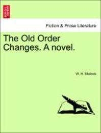 The Old Order Changes. a Novel. Vol. I.