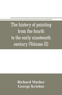 The history of painting from the fourth to the early nineteenth century (Volume II)