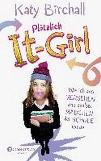 Ploetzlich It-Girl - Wie ich aus Versehen das coolste Maedchen der Schule wurde