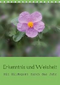 Erkenntnis und Weisheit - Hildegard von Bingen (Tischkalender 2021 DIN A5 hoch)