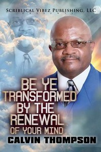 Be Ye Transformed By The Renewal of Your Mind