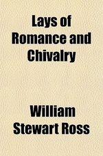 Lays of Romance and Chivalry