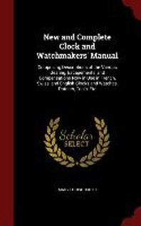 New and Complete Clock and Watchmakers' Manual