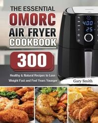 The Essential OMORC Air Fryer Cookbook