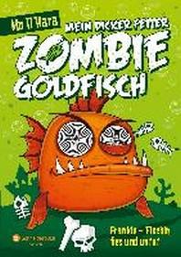 Mein dicker fetter Zombie-Goldfisch 01. Frankie - Fischig, fies und untot