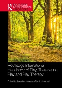 Routledge International Handbook of Play, Therapeutic Play and Play Therapy