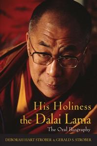 His Holiness The Dalai Lama : The Oral Biography