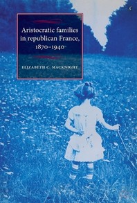 Aristocratic Families in Republican France, 1870-1940