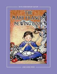 The Mary Frances Sewing Book 100th Anniversary Edition