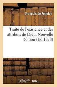Traite De L'Existence Et Des Attributs De Dieu. Nouvelle Edition