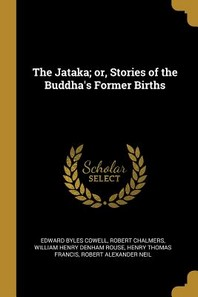 The Jataka; Or, Stories of the Buddha's Former Births