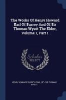 The Works of Henry Howard Earl of Surrey and of Sir Thomas Wyatt the Elder, Volume 1, Part 1