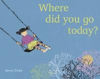 Where Did You Go Today?