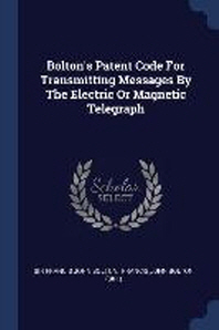 Bolton's Patent Code for Transmitting Messages by the Electric or Magnetic Telegraph