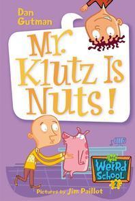 My Weird School #2 : Mr. Klutz Is Nuts!