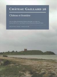 Chateau Et Frontiere. Actes Du Colloque International d'Aabenraa (Danemark, 24-31 Aout 2012)