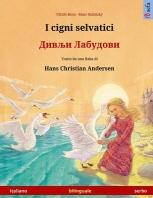 I cigni selvatici - Divlyi labudovi. Libro per bambini bilingue tratto da una fiaba di Hans Christian Andersen (italiano - serbo)