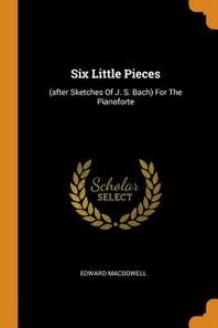 Six Little Pieces