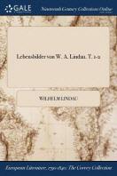 Lebensbilder Von W. A. Lindau. T. 1-2