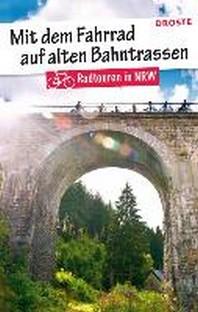 Mit dem Fahrrad auf alten Bahntrassen. Radtouren in NRW