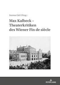 Max Kalbeck - Theaterkritiken des Wiener Fin de siecle