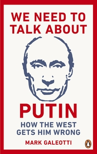 We Need to Talk About Putin  Why the West gets him wrong, and how to get him right