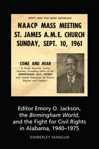 Editor Emory O. Jackson, the Birmingham World, and the Fight for Civil Rights in Alabama, 1940-1975