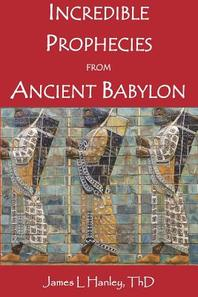 Incredible Prophecies from Ancient Babylon