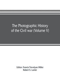 The photographic history of the Civil war (Volume V) Forts and Artillery