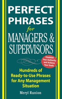 Perfect Phrases for Managers and Supervisors  Hundreds of Ready-to-Use Phrases for Any Management Si