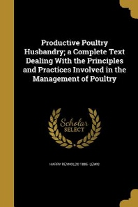 Productive Poultry Husbandry; A Complete Text Dealing with the Principles and Practices Involved in the Management of Poultry