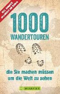 1000 Wandertouren, die Sie machen muessen, um die Welt zu sehen