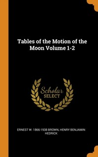 Tables of the Motion of the Moon Volume 1-2