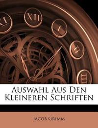 Auswahl Aus Den Kleineren Schriften Von Jacob Grimm