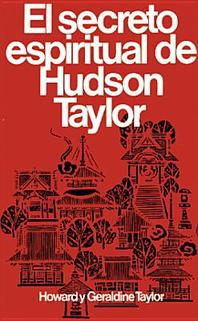 Secreto Espiritual de Hudson Taylor = Hudson Taylor's Spiritual Secret