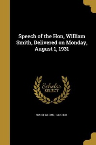 Speech of the Hon, William Smith, Delivered on Monday, August 1, 1931