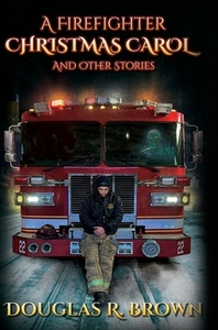 A Firefighter Christmas Carol and Other Stories