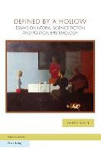 Defined by a Hollow; Essays on Utopia, Science Fiction and Political Epistemology