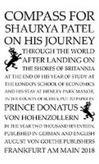 Compass for Shaurya Patel on his journey through the world after landing on the shores of Britannia at the end of his year of study at the London School of Economics, put to paper by Prince Donatus von Hohenzollern