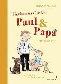 Tierisch was los bei Paul und Papa