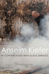Anselm Kiefer in Conversation with Klaus Dermutz